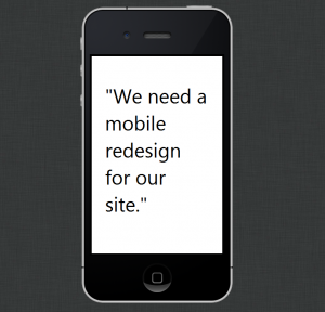 "phone image ""We need a mobile redesign for our site."""