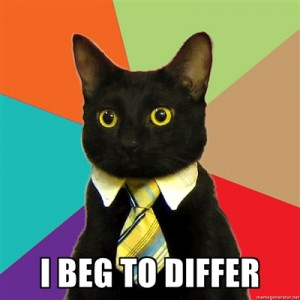 "business cat meme image captioned ""I beg to differ."""